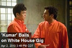 'Kumar' Bails on White House Gig