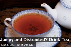 Jumpy and Distracted? Drink Tea