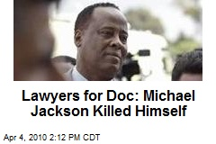 Lawyers for Doc: Michael Jackson Killed Himself