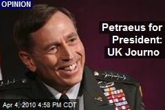 Petraeus for President: UK Journo