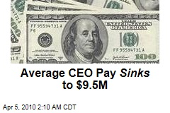 Average CEO Pay Sinks to $9.5M