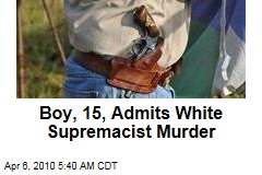 Boy, 15, Admits White Supremacist Murder
