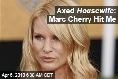Axed Housewife : Marc Cherry Hit Me