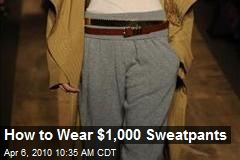 How to Wear $1,000 Sweatpants