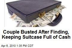 Couple Busted After Finding, Keeping Suitcase Full of Cash