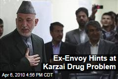 Ex-Envoy Hints at Karzai Drug Problem