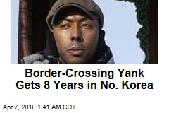 Border-Crossing Yank Gets 8 Years in No. Korea