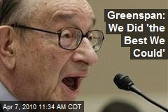 Greenspan: We Did 'the Best We Could'