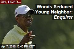 Woods Seduced Young Neighbor: Enquirer
