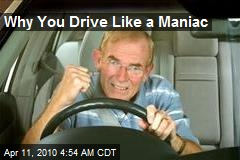 Why You Drive Like a Maniac