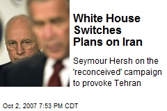White House Switches Plans on Iran
