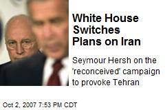 White House Switches Plans on Iran