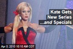 Kate Gets New Series ... and Specials
