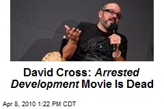 David Cross: Arrested Development Movie Is Dead