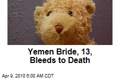 Yemen Bride, 13, Bleeds to Death