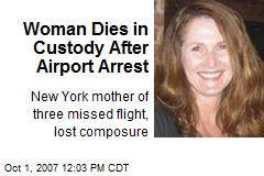 Woman Dies in Custody After Airport Arrest