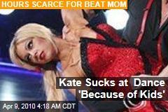 Kate Sucks at Dance 'Because of Kids'