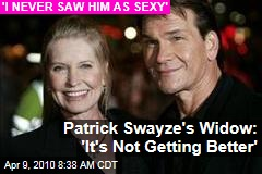 Patrick Swayze's Widow: 'It's Not Getting Better'