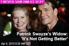 Patrick Swayze's Widow: 'It's Not Getting Better'