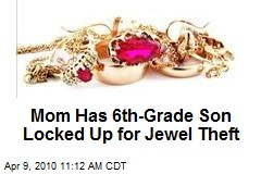 Mom Has 6th-Grade Son Locked Up for Jewel Theft