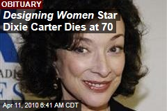 Designing Women Star Dixie Carter Dies at 70