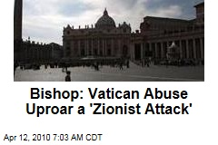 Bishop: Vatican Abuse Uproar a 'Zionist Attack'
