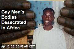Gay Men's Bodies Desecrated in Africa