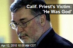 Calif. Priest's Victim: 'He Was God'