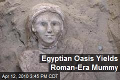 Egyptian Oasis Yields Roman-Era Mummy