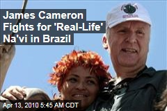 James Cameron Fights for 'Real-Life' Na'vi in Brazil