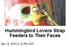 Hummingbird Lovers Strap Feeders to Their Faces