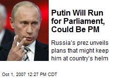 Putin Will Run for Parliament, Could Be PM