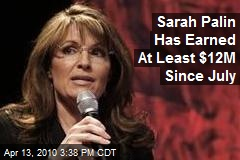 Sarah Palin Has Earned At Least $12M Since July