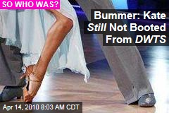 Bummer: Kate Still Not Booted From DWTS
