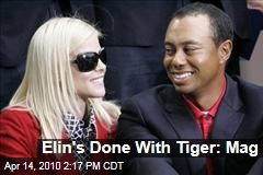 Elin's Done With Tiger: Mag