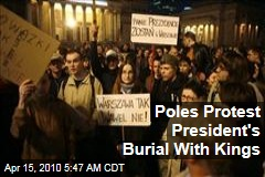 Poles Protest President's Burial With Kings