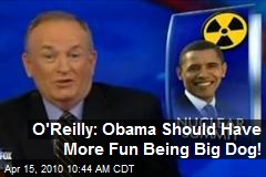 O'Reilly: Obama Should Have More Fun Being Big Dog!