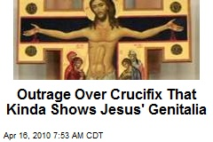 Outrage Over Crucifix That Kinda Shows Jesus' Genitalia