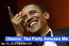 Obama: Tea Party Amuses Me