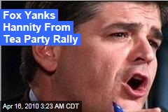 Fox Yanks Hannity From Tea Party Rally