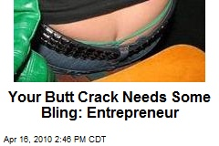 Your Butt Crack Needs Some Bling: Entrepreneur