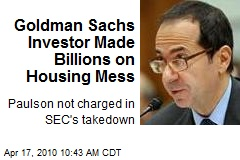 Goldman Sachs Investor Made Billions on Housing Mess