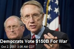Democrats Vote $150B For War