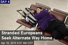 Stranded Europeans Seek Alternate Way Home