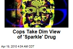 Cops Take Dim View of 'Sparkle' Drug