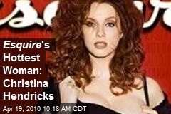 Esquire 's Hottest Woman: Christina Hendricks