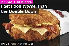 Fast Food Worse Than the Double Down