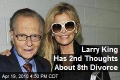 Larry King Has 2nd Thoughts About 8th Divorce