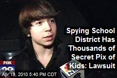 Spying School District Has Thousands of Secret Pix of Kids: Lawsuit