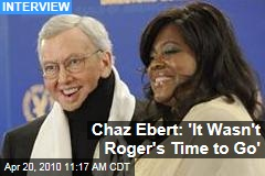 Chaz Ebert: 'It Wasn't Roger's Time to Go'